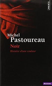 Noir Histoire d'une couleur par Pastoureau