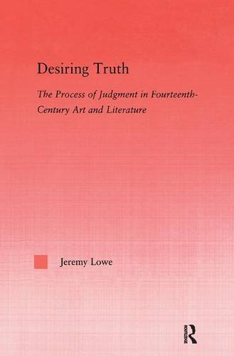 Desiring Truth: The Process of Judgment in Fourteenth-Century Art and Literature (Studies in Medieval History and Cultur