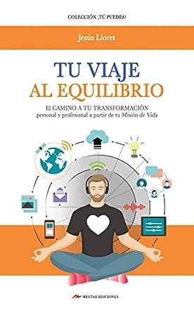 Tu viaje al equilibrio: El camino a tu transformación personal y profesional paso a paso (Spanish Edition)