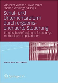 Schul- und Unterrichtsreform durch ergebnisorientierte Steuerung: Empirische Befunde und forschungsmethodische Implikationen Educational Governance