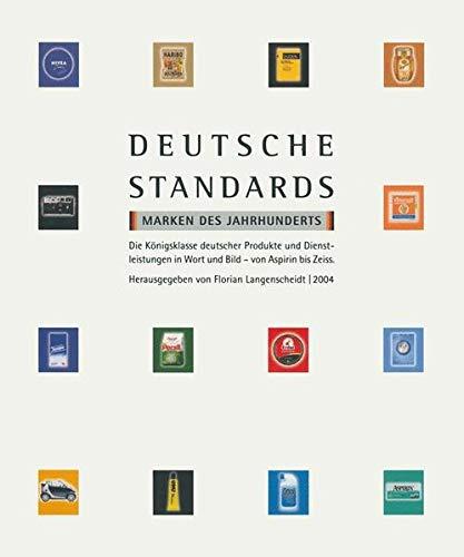 Deutsche Standards. Marken des Jahrhunderts - Produkte und Objekte in Deutschland, die als prominenter Teil für das Ganze stehen, von Aspirin bis Zeiss, in Bild und Wort