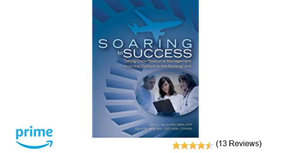 Soaring to success taking crew resource management from the cockpit soaring to success taking crew resource management from the cockpit to the nursing unit 9781601467836 medicine health science books amazon fandeluxe Image collections