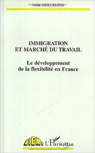 En ligne téléchargement gratuit Immigration et marché du travail: Le développement de la flexibilité en France pdf ebook