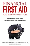 Financial First Aid for Canadian Investors: Stop  the Bleeding, Start the Healing and Get Your