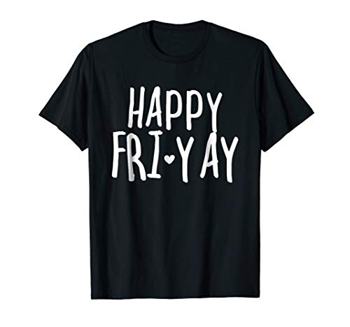 Happy Fri-Yay T Shirt Friday Lovers Fun Teacher Gifts