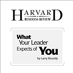 What Your Leader Expects of You (Harvard Business Review)