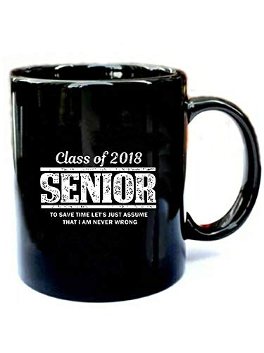 High School Senior Never Wrong - Funny Gift Black 11oz Ceramic Cozy Coffee Mug
