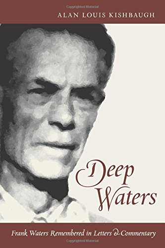 Deep Waters: Frank Waters Remembered in Letters and