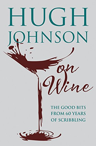 Hugh Johnson on Wine: Good Bits from 55 Years of Scribbling by Hugh Johnson