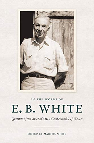 In the Words of E. B. White: Quotations from America's Most Companionable of Writers (Eb White Box Set)