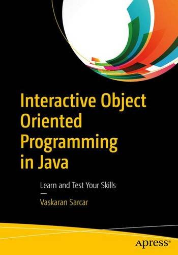 Interactive Object Oriented Programming in Java: Learn and Test Your Skills
