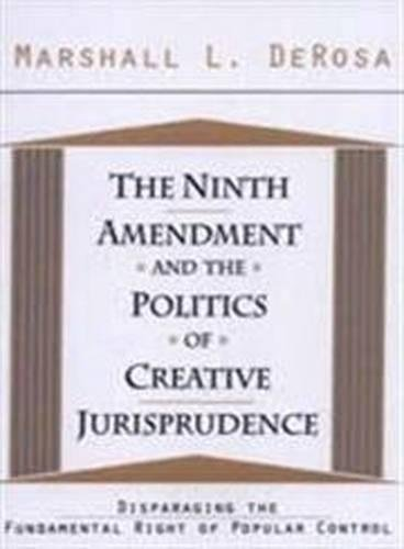 The Ninth Amendment and the Politics of Creative Jurisprudence: Disparaging the Fundamental Right of Popular Control