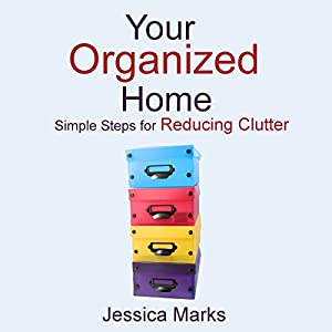 Your Organized Home: Simple Steps for Reducing Clutter Audiobook