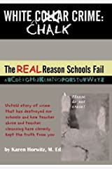 White Chalk Crime: The REAL Reason Schools Fail: Untold story of crime that has destroyed our schools and how teacher abuse and teacher cleansing have kept this from you Paperback