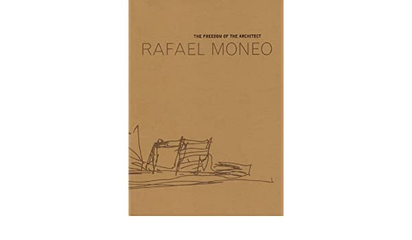 rafael moneo the freedom of the architect the raoul wallenberg lecture rafael moneo john miller amazoncom books