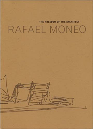 rafael moneo the freedom of the architect the raoul wallenberg lecture
