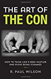 img - for The Art of the Con: How to Think Like a Real Hustler and Avoid Being Scammed book / textbook / text book
