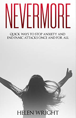 Nevermore: Quick ways to stop anxiety and end panic attacks once and for all by [Wright, Helen]