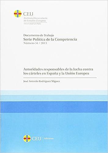 Autoridades responsables de la lucha contra los cárteles en España y la Unión Europea: 34 Documentos de trabajo. Serie Política de la Competencia y Regulación: Amazon.es: Rodríguez Miguez, José Antonio: Libros