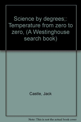 Westinghouse Castle - Science by degrees;: Temperature from zero to zero, (A Westinghouse search book)