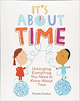 It's About Time: Untangling Everything You Need To Know About Time por Estellon