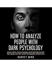 How to Analyze People with Dark Psychology: Become a Master of Human Psychology and NLP. Read People from Their Body Language, and Protect Yourself from Manipulation and Mind Control. (Mind Control Secrets, Book 1)