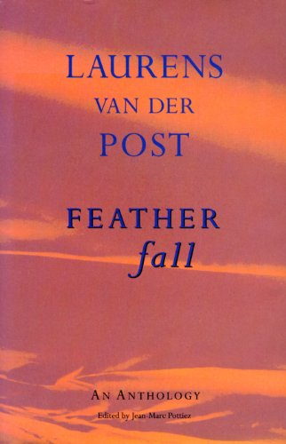 Feather Fall: An Anthology of Laurens Van Der Post