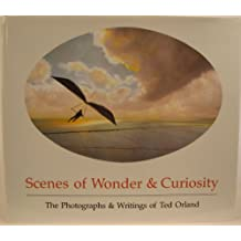 Scenes of wonder & curiosity: The photographs & writings of Ted Orland ; foreword by Sally Mann