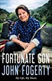 John Fogerty: Fortunate Son : My Life, My Music (Hardcover); 2015 Edition