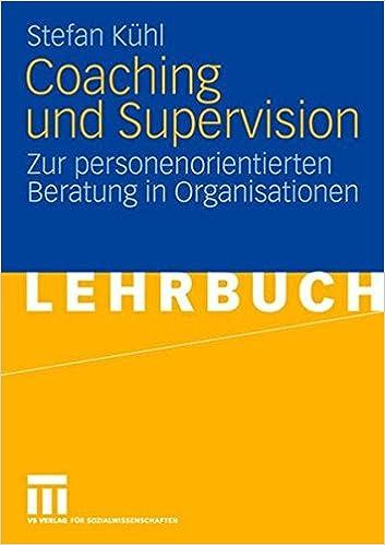 Coaching Und Supervision: Zur personenorientierten Beratung in Organisationen (German Edition)