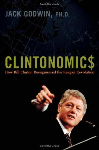 Clintonomics: How Bill Clinton Reengineered the Reagan Revolution
