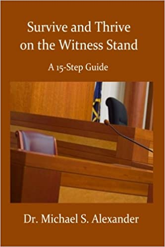 Survive And Thrive On The Witness Stand: A 15 Step Guide: Dr. Michael  Alexander: 9781975682330: Amazon.com: Books