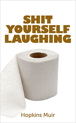 Shit Yourself Laughing: 20 of the Best Shit Jokes (Filthy Dirty Jokes Christmas)