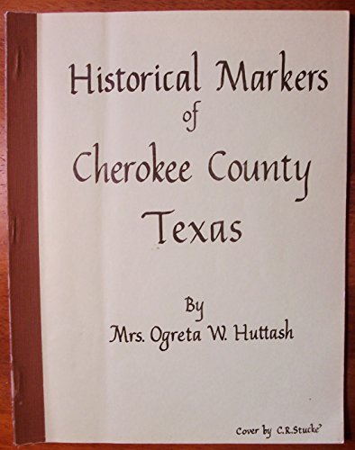 HISTORICAL MARKERS OF CHEROKEE COUNTY, TEXAS THROUGH 1990
