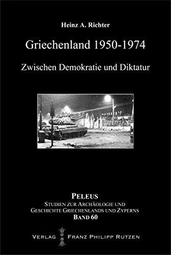 Griechenland 1950–1974: Zwischen Demokratie und Diktatur (PELEUS, Band 60)
