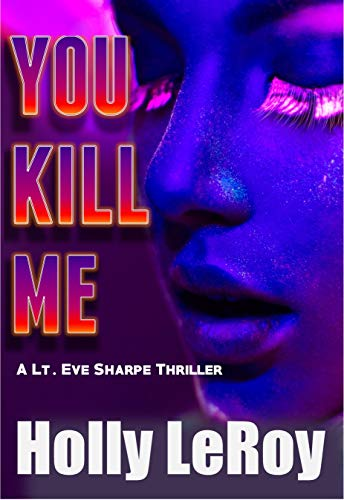 You Kill Me - A Lt. Eve Sharpe Thriller by [LeRoy, Holly]