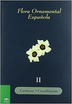 Flora Ornamental Española. Las Plantas Cultivadas En La España Peninsular E Insular. T.ii: Cactaceae, Cucurbitaceae por Jacques Baudry epub