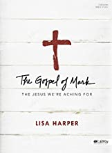 The Gospel of Mark - Bible Study Book: The Jesus We're Aching For