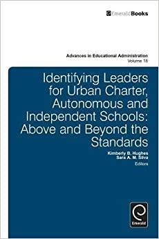 Book Identifying Leaders for Urban Charter, Autonomous and Independent Schools: Above and Beyond the Standards Advances in Educational Administration