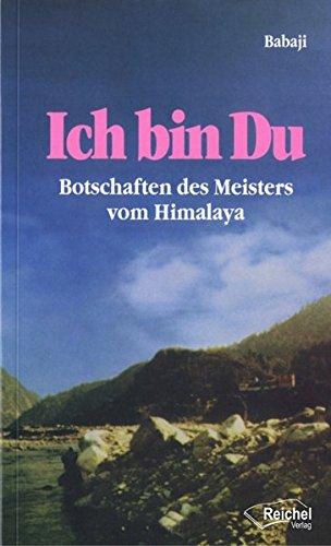 Babaji - Ich bin Du: Botschaften des Meisters vom Himalaya