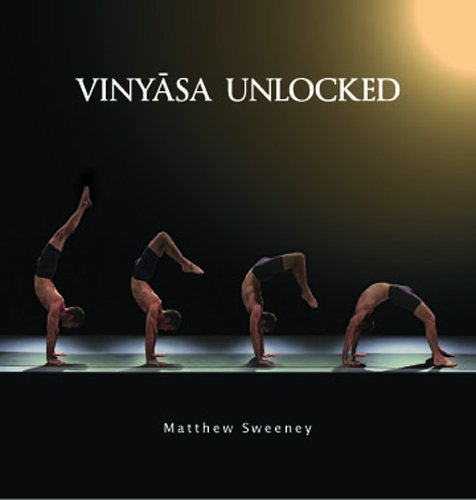 Vinyasa Unlocked DVD - Developing the Salute to the Sun, Jumping Through and Jumping Back, Back Bending and Inversions