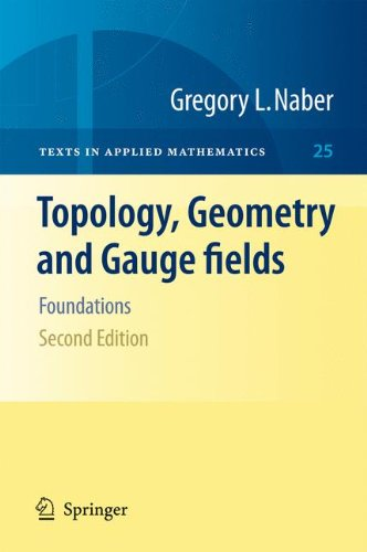 Topology, Geometry and Gauge fields: Foundations (Texts in Applied Mathematics, Band 25)