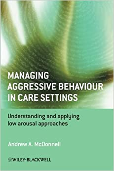 Book Managing Aggressive Behaviour in Care Settings: Understanding and Applying Low Arousal Approaches