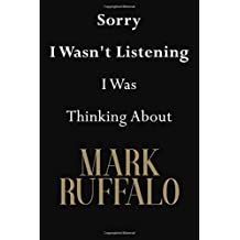 Sorry I Wasn't Listening I Was Thinking About Mark Ruffalo: Mark Ruffalo Journal Diary Notebook