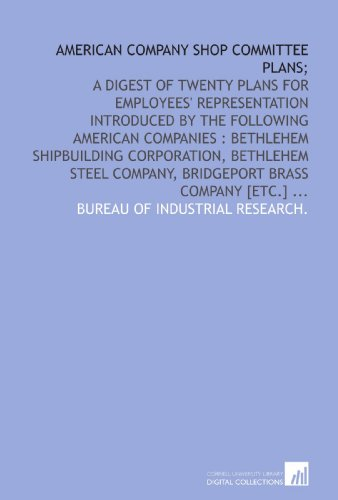 - American company shop committee plans;: a digest of twenty plans for employees' representation introduced by the following American companies : ... company, Bridgeport brass company [etc.] ...