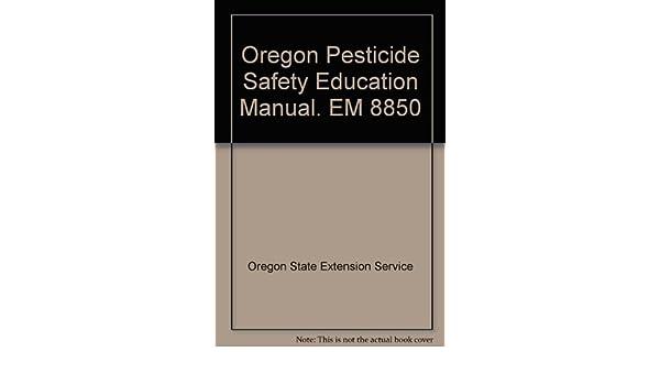 oregon pesticide safety education manual em 8850 oregon state rh amazon com Pesticide Awareness Pesticide Awareness
