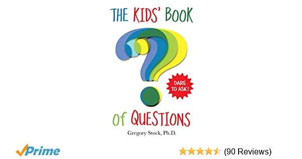 The kids book of questions gregory stock phd 9780761184645 the kids book of questions gregory stock phd 9780761184645 amazon books fandeluxe Image collections