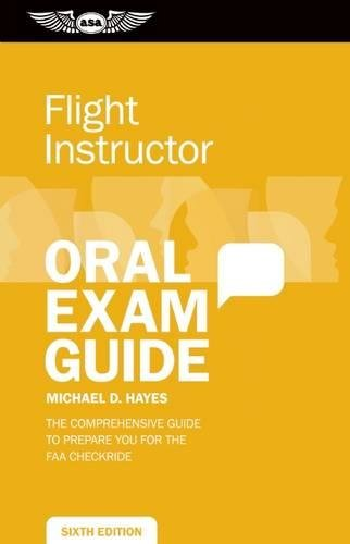 Flight Instructor Oral Exam Guide: The Comprehensive Guide to Prepare You for the FAA Oral Exam (Oral Exam Guide series)