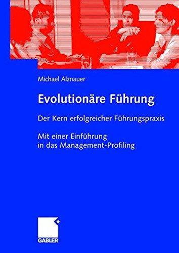 Evolutionäre Führung: Der Kern Erfolgreicher Führungspraxis. Mit Einer Einführung in das Management-Profiling (German Edition)