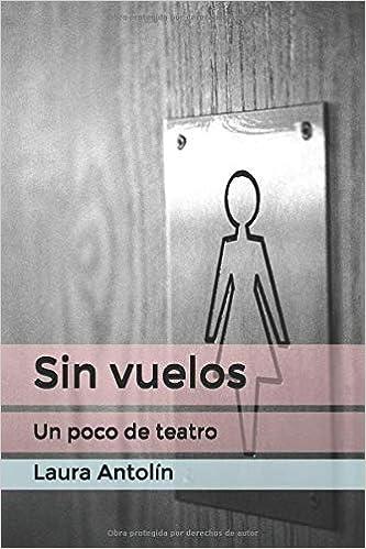 Sin vuelos: Un poco de teatro (Libros emplumados) (Spanish ...